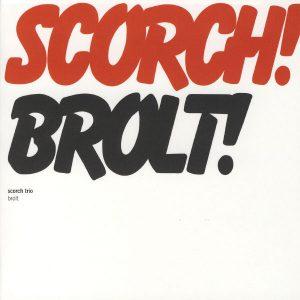 Scorch Trio - Brolt