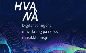 """Utsnitt av forsiden på rapporten """"Hva nå? Digitaliseringens innvirkning på norsk musikkbransje"""""""